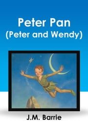 Peter Pan (Peter and Wendy) ebook by J.M. Barrie
