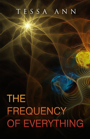The Frequency Of Everything ebook by Tessa Ann
