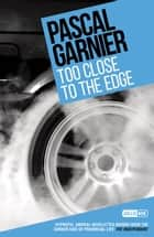 Too Close to the Edge: Shocking, hilarious and poignant noir ebook by Pascal Garnier