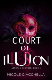 Court of Illusion (Astoran Asunder, book 3) ebook by Nicole Ciacchella
