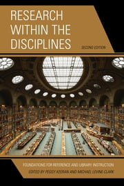 Research within the Disciplines - Foundations for Reference and Library Instruction ebook by Peggy Keeran,Michael Levine-Clark