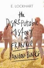 The Disreputable History of Frankie Landau-Banks ebook by E. Lockhart