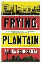 Frying Plantain - Longlisted for the Giller Prize 2019 ebook by Zalika Reid-Benta