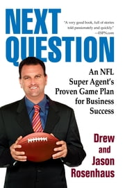 Next Question - An NFL Super Agent's Proven Game Plan for Business Success ebook by Drew and Jason Rosenhaus