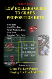 Low Rollers Guide to Proposition Bets ebook by Alan Long