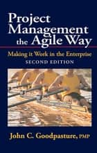 Project Management the Agile Way, Second Edition ebook by John Goodpasture