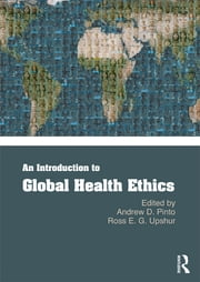 An Introduction to Global Health Ethics ebook by Andrew D. Pinto,Ross E. G. Upshur