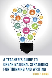 A Teacher's Guide to Organizational Strategies for Thinking and Writing ebook by Billie F. Birnie