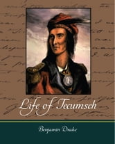 Life of Tecumseh ebook by Benjamin Drake