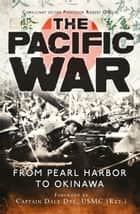 The Pacific War - From Pearl Harbor to Okinawa ebook by Dale Dye, Robert O'Neill