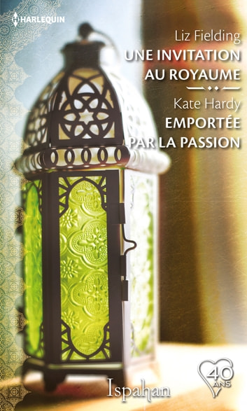 Une invitation au royaume - Emportée par la passion ebook by Liz Fielding,Kate Hardy