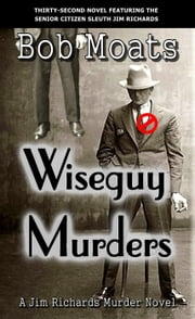 Wiseguy Murders - Jim Richards Murder Novels, #32 ebook by Bob Moats