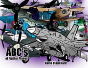 ABC's of Fighter Planes ebook by David Blanchard