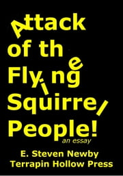 Attack of the Flying Squirrel People! ebook by E. Steven Newby