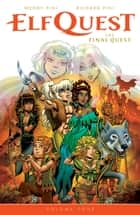 ElfQuest: The Final Quest Volume 4 eBook by Wendy Pini, Richard Pini, Wendy Pini