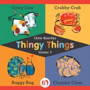 Thingy Things, Volume 3 - Cowy Cow, Crabby Crab, Buggy Bug, and Clammy Clam ebook by Chris Raschka