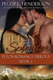 Teton Splendor - Teton Romance Trilogy, #2 ebook by Peggy L Henderson