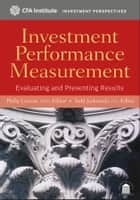 Investment Performance Measurement - Evaluating and Presenting Results ebook by Philip Lawton CIPM, Todd Jankowski CFA