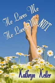 He Loves Me He Loves Me Not ebook by Kathryn Keller