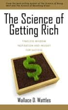 The Science of Getting Rich ebook by Wallace D. Wattles, Nevin M. Buconjic