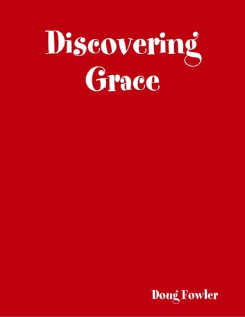 Discovering Grace ebook by Doug Fowler