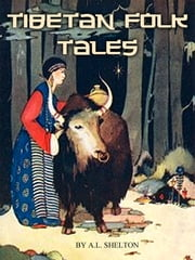 Tibetan Folk Tales ebook by A.L. Shelton