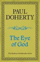 The Eye of God (Kathryn Swinbrooke Mysteries, Book 2) - A medieval mystery of murder and royal intrigue ebook by Paul Doherty