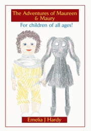 The Adventures of Maureen & Maury - For children of all ages! ebook by Emelia Hardy