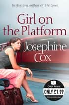Girl on the Platform ebook by Josephine Cox