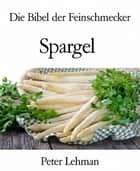 Die Bibel der Feinschmecker - Spargel ebook by Peter Lehman