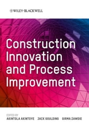 Construction Innovation and Process Improvement ebook by Akintola Akintoye,Jack Goulding,Girma Zawdie