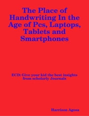 The Place of Handwriting In the Age of Pcs, Laptops, Tablets and Smartphones ebook by Harrison Agosa