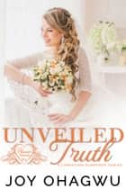Unveiled Truth eBook by Joy Ohagwu
