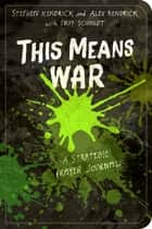 This Means War - A Strategic Prayer Journal ebook by Stephen Kendrick, Alex Kendrick, Troy Schmidt