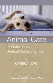Animal Care:A Guide for the Animal Welfare Officer ebook by Lord,Kimberly