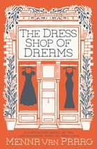 The Dress Shop of Dreams ebook by Menna van Praag
