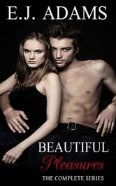 Beautiful Pleasures: The Complete Series ebook by E.J. Adams