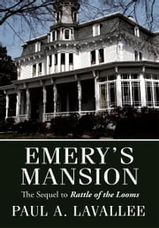 Emery's Mansion - The Sequel to Rattle of the Looms ebook by Paul A. Lavallee