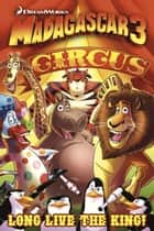 Madagascar 3: Long Live the King Prequel ebook by Dale Server, Jackson Lanzing