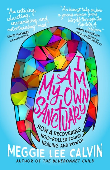 I Am My Own Sanctuary - How A Recovering Holy-Roller Found Healing and Power ebook by Meggie Lee Calvin