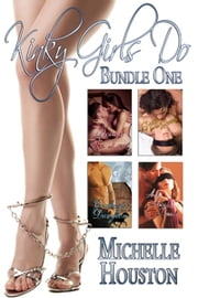Kinky Girls Do ~ Bundle One ebook by Michelle Houston