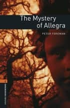 The Mystery of Allegra Level 2 Oxford Bookworms Library ebook by Peter Foreman