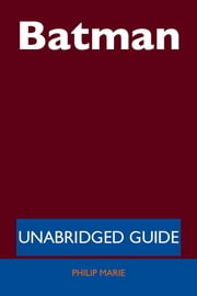 Batman - Unabridged Guide ebook by Philip Marie