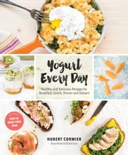 Yogurt Every Day - Healthy and Delicious Recipes for Breakfast, Lunch, Dinner and Dessert ebook by Kobo.Web.Store.Products.Fields.ContributorFieldViewModel