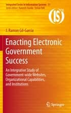Enacting Electronic Government Success ebook by J. Ramon Gil-Garcia