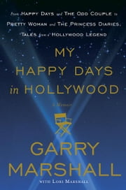 My Happy Days in Hollywood - A Memoir ebook by Garry Marshall