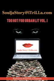 SouljaStory@iTriLLa.com: TOO HOT FOR URBAN LIT VOL. I ebook by Richard Warren Crosson