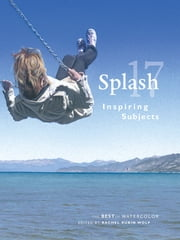 Splash 17 - Inspiring Subjects ebook by Rachel Rubin Wolf