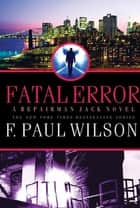Fatal Error - A Repairman Jack Novel ebook by F. Paul Wilson