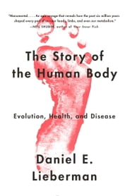 The Story of the Human Body - Evolution, Health, and Disease ebook by Daniel Lieberman